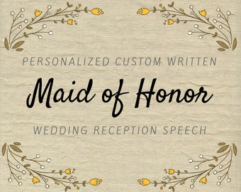 Custom Maid of Honor Speech - Personalized Bridesmaid / Matron of Honor Wedding Reception Toast