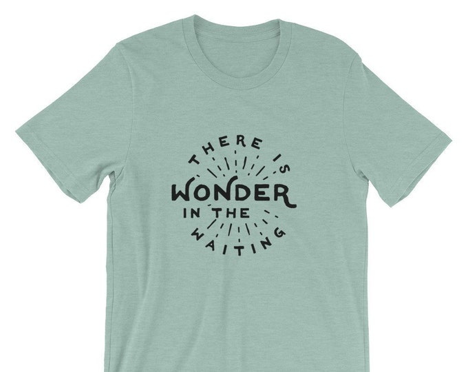 There is Wonder in the Waiting Unisex Tee