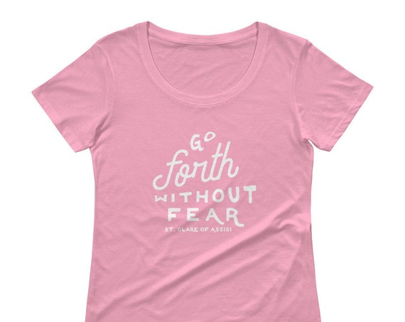 Go Forth Without Fear Ladies' Scoopneck T-Shirt
