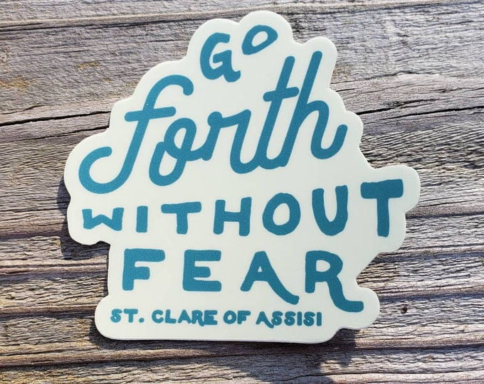 Go Forth Without Fear St Clare of Assisi Sticker