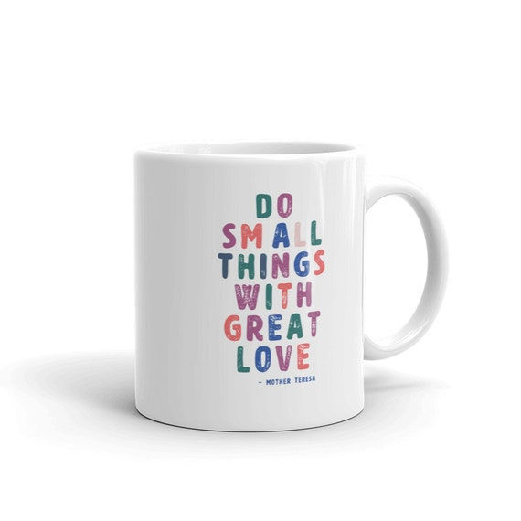 Do Small Things With Great Love - Mother Teresa Mug