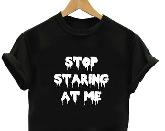 ea511ccf9dc3 Stop Staring At Me Shirt - Funny Humor Blood Bloody Gothic Goth Shirt Womens  Mens Graphic Tshirt Tee Sweater V Neck Cool Outfit Tee