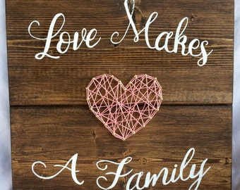 Love Makes A Family Wooden String Art Sign