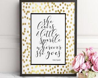 She Leaves a Little Sparkle Wherever She Goes GOLD FOIL Kate Spade Quote, Kate Spade, Bridal Shower Decor,Nursery Babys Room,Children Poster