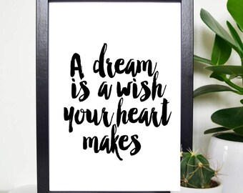 A Dream is a Wish Your Heart Makes, Print, Inspirational Quote, Typographical, Nursery, Home Decor, Office Wall Art,Quote Print,Printable