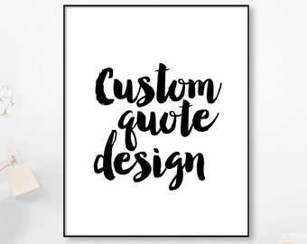 CUSTOM QUOTE DESIGN, Your Words Here, Custom Quote Print, Typography Poster, Custom Art Print,Wall Art Printable Poster, Personalized Poster