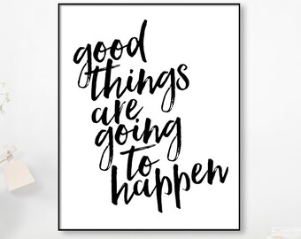 Good Things Are Going To Happen, Printable Quotes,Quote Prints, Wall Art Quotes, Inspirational Her, Inspirational Artwork, Printable Quote