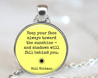 Walt Whitman Keep your face always toward the sunshine Quote Pendant Necklace with Chain and organza gift bag Positive Affirmation