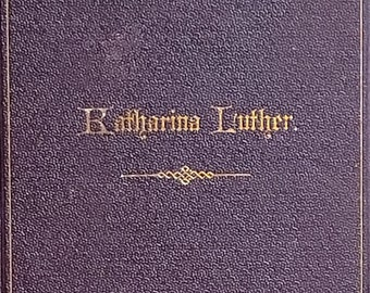Katharina Luther: Geb Von Bora by Moritz Meurer - 1873 Justus Naumann, Leipzig - Antique Book, Martin Luther, Lutheran Church, German Book
