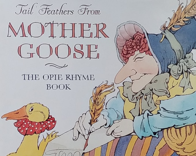Tail Feathers From Mother Goose by Iona Opie - The Opie Rhyme Book - First Edition Children's Books - Vintage Child Book, 1980s