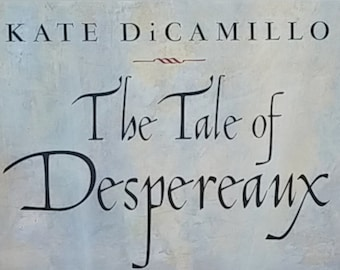 The Tale of Despereaux by Kate DiCamillo - Timothy Basil Ering - First Edition Children's Books