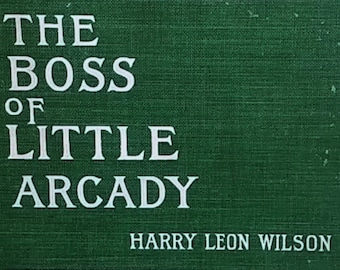 The Boss of Little Arcady by Harry Leon Wilson - Rose Cecil O'Neill - Antique Book, First Edition, Civil War Era, 1900s