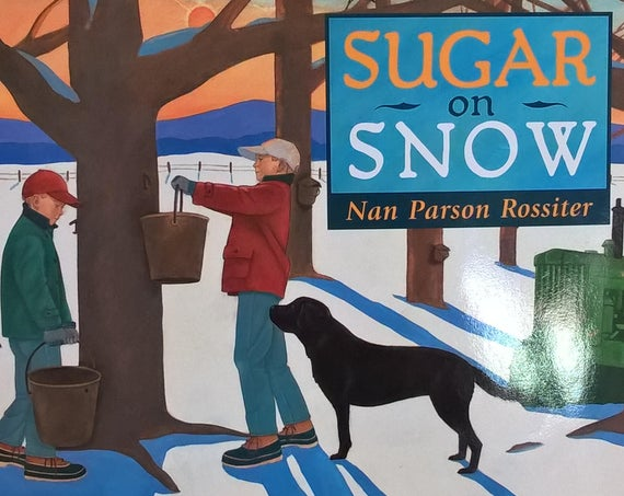 Sugar On Snow by Nan Parson Rossiter - First Edition Children's Books - New England, Vermont, Farm Life, Maple Syrup Production