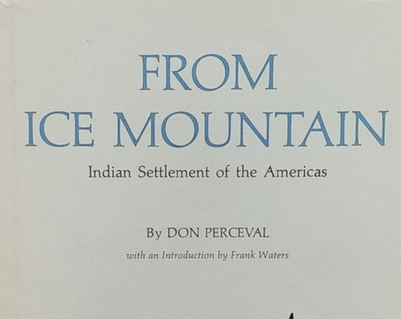 From Ice Mountain by Don Perceval - First Edition - Indian Settlement of the Americas