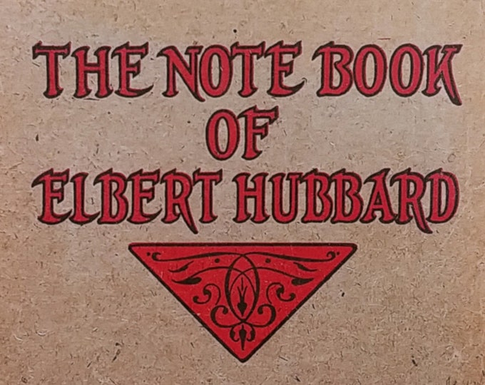 The Note Book of Elbert Hubbard - 1927 First Edition - Vintage Book, Arts & Crafts Movement, Roycrofters, Bookbinding, Handmade Paper