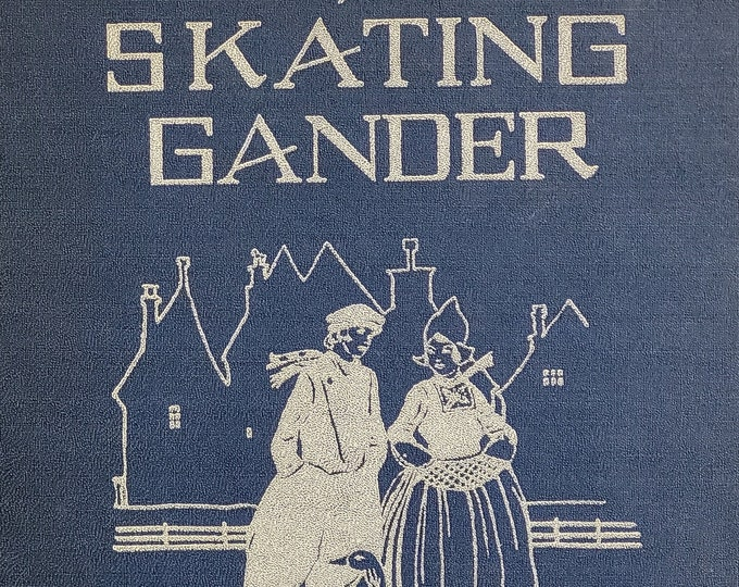 The Skating Gander by Alice Cooper Bailey - Marie Honre Myers - 1927 Edition - Vintage Child Book, Holland, 1920s