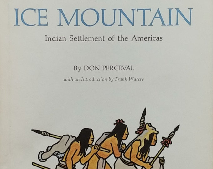 From Ice Mountain by Don Perceval - Indian Settlement of the Americas - First Edition, Frank Waters Foundation, Native Americans, 1970s