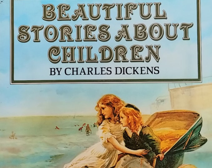 Beautiful Stories About Children by Charles Dickens - First Edition Children's Books - Vintage Child Book, 1980s