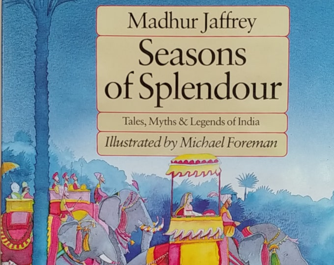 Seasons of Splendour by Madhur Jaffrey - Michael Foreman - Tales, Myths & Legends of India - First Edition Children's Books - Vintage Book