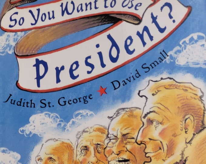 So You Want to Be President by Judith St George, David Small - 2000 First Edition - Vintage Child Book, Caldecott Medal, American Presidents