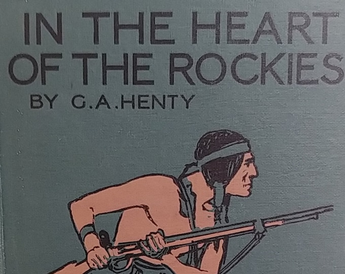 In the Heart of the Rockies by G A Henty - 1922 UK Edition - Antique Book, Young Adult, Rocky Mountains, Colorado, 19th Century Authors