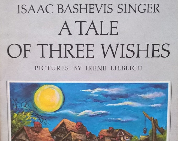A Tale of Three Wishes by Isaac Bashevis Singer, Irene Lieblich - First Edition Children's Books - Vintage Child Book, Feast of Tabernacles