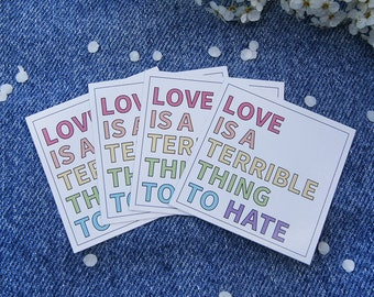 "4 Pride Stickers - ""Love is a terrible thing to hate"""