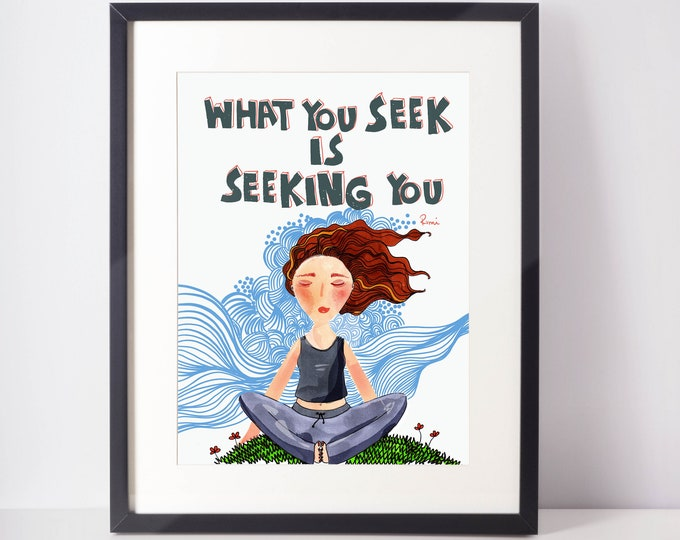 Rumi Quote Art Print What you Seek is Seeking You  Home Decor Girl power wall decor