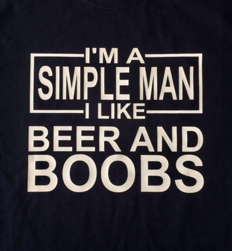 Im A Simple Man I Like Beer And Boobs One Color Custom Tshirt Funny Men Simple Man Beer Boobs Gift For The Man Who Has Uncle Dad