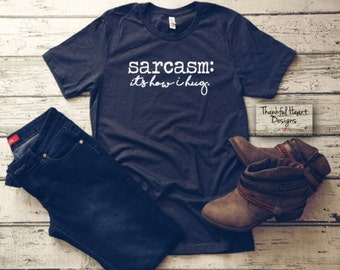 48f1543b0 Sarcasm It's How I Hug Shirt, Sarcasm Shirt, Funny T Shirt, Sarcastic Shirt,  Funny Mom Shirt, Sarcasm Lover, Sarcasm Gift, It's How I Hug