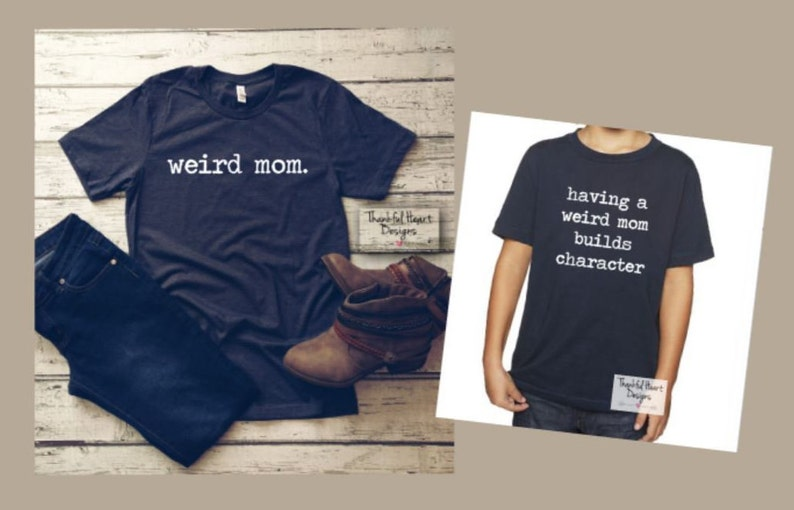 b4622686 Having A Weird Mom Builds Character Mom and Me Tees Mom and | Etsy