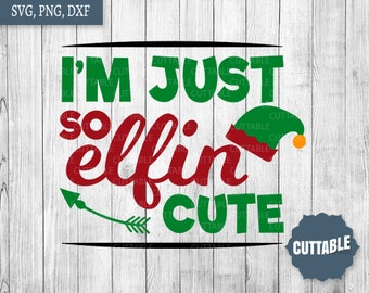 c174ca2ce7d Christmas Elf SVG, Christmas kid quote cut file, I'm just so elfin cute  SVG, Kids quote cut file, little girl Christmas SVG, commercial use