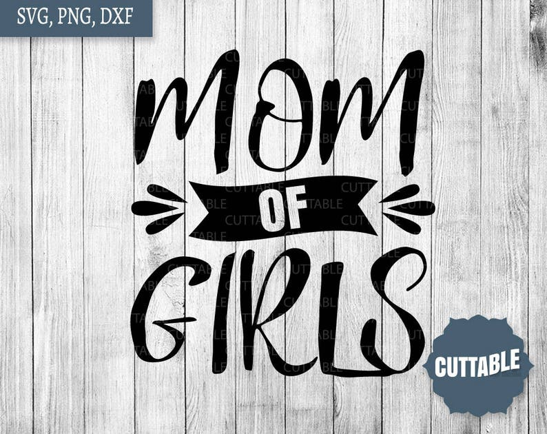5330e1d3c12c7 Mom of girls svg cut files, mom life cut files, girl's mom svg cricut,  commercial use, mom of girls dxf silhouette and cricut, mum svg