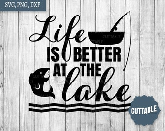 Fishing cut files, life is better at the lake SVG cut files, fishing quote svg, cricut, silhouette, commercial use, fishing boat svg, dxf