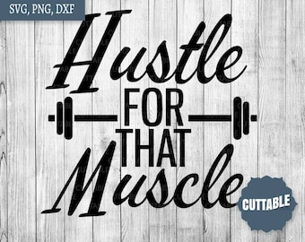 Hustle for that muscle cut file, SVG Workout cut files, fitness iron on quotes - personal / commerical use - dxf fitness vector clipart
