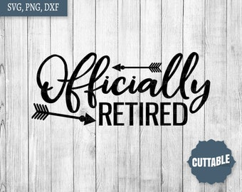 Officially Retired Cut file, Retired svg, retirement quote cut file, officially retired SVG, dxf, cricut and silhouette, commercial use,