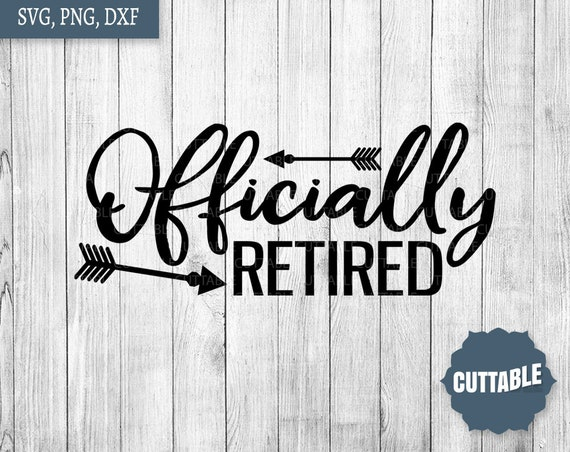 Officially Retired Cut File Retired Svg Retirement Quote