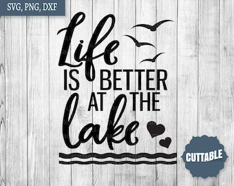 Life is better at the lake SVG cut file, lake home svg cut file, lake quote cut file, commercial use, cricut, silhouette, lake quote dxf