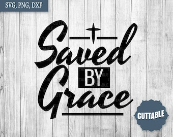 Saved by Grace SVG cut files, Christian cut files, Faith svg for cricut, silhouette, commercial use, Jesus saves quote faith svg files