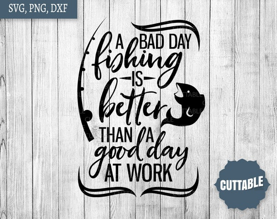 Fishing Quote Svg Cut Files A Bad Day Fishing Is Better Than Etsy