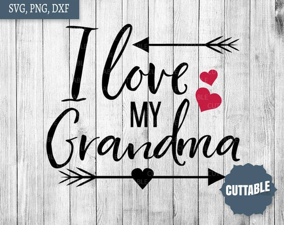 I love my grandma cut file, grandma quote cut file for cricut, dxf  grandkids love grandma, commercial use, love grandma svg, love cut file