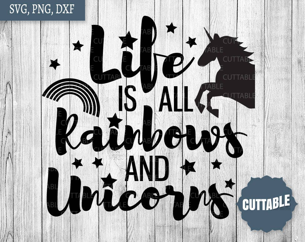 Rainbows And Unicorns Cut File Life Is All Rainbows And