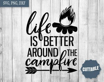 Campfire SVG cut file, Life is better around the campfire cut file, camping cutting file, campsite cut file, outdoors svgs, commercial use