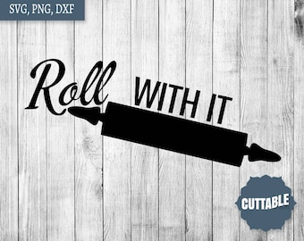 Kitchen svg cut files, roll with it punny quote svg cricut files, kitchen dxf files, roll with it cut files svg, personal - commercial use