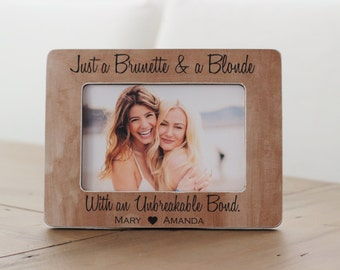 Brunette Blonde Unbreakable Bond Best Friend Gift Picture Frame Birthday Just A And