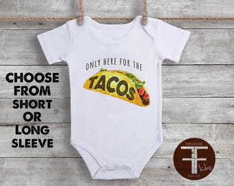 Only Here For The Tacos Onesie®, Taco Onesie, Food Onesie, Bodysuit for Baby Boy, Funny Baby Onesies, Funny Taco, Funny Onesie, Newborn Gift
