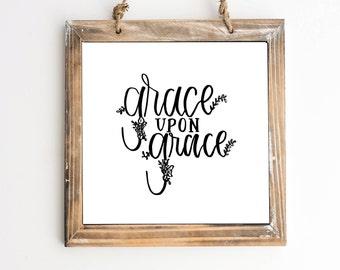 Grace Upon Grace Digital Printable 5x7 Farmhouse Art Hand Lettered Print House Warming DIY Home Decor Wall Art