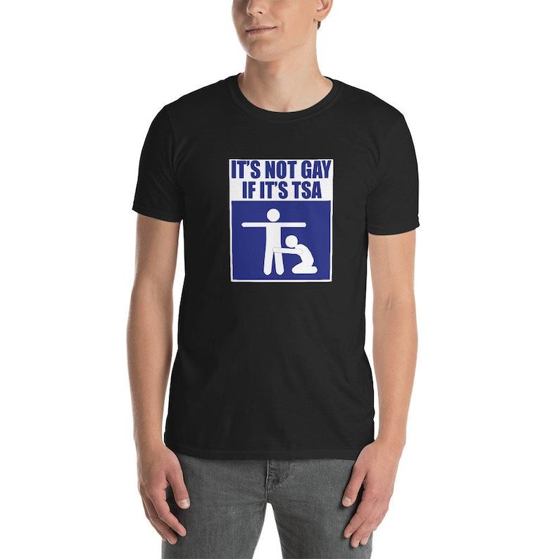 9a2ce67e It's Not Gay If It's TSA Shirt Funny T-Shirt For Men   Etsy