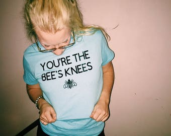 You're the Bee's Knees