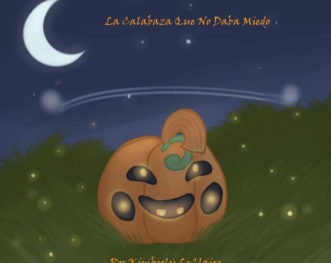 La Calabaza Que No Daba Miedo (The Un-Scary Pumpkin),  Spanish Version E-Book by Kimberly LeClaire, Illustrated by Jessica Dugan - PDF File